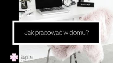 Jak pracować w domu