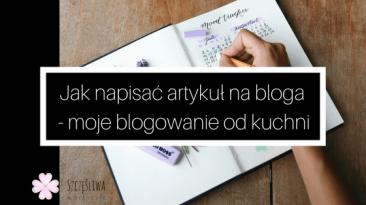 Jak napisać artykuł na bloga - moje blogowanie od kuchni