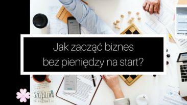 Jak zacząć biznes bez pieniędzy na start?