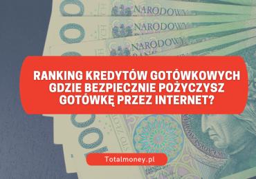 Ranking kredytów gotówkowych - gdzie bezpiecznie pożyczysz gotówkę przez internet?